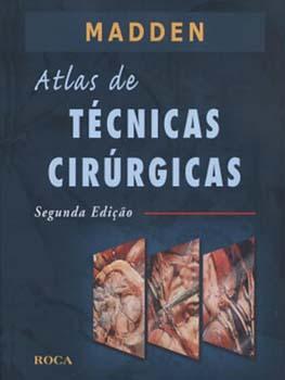Atlas de técnicas cirúrgicas - 2ª edição, livro de John L. Madden