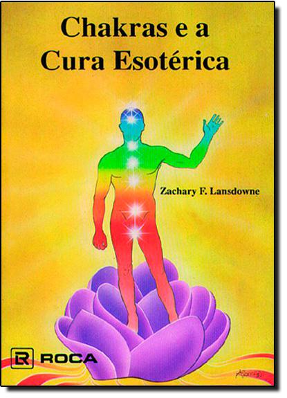 Chakras e a Cura Esotérica, livro de Zachary F. Lansdowne
