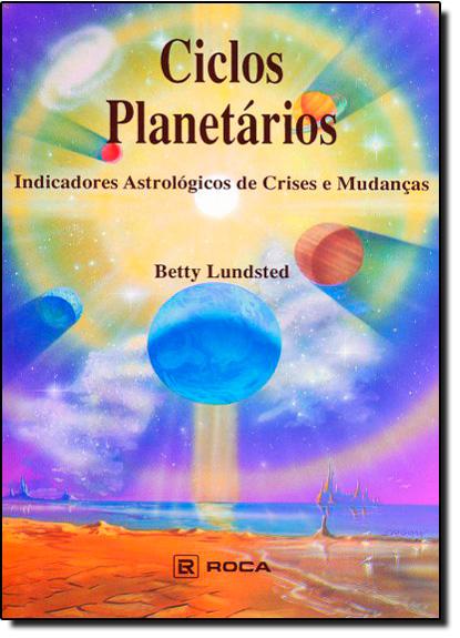 Ciclos Planetários - Indicadores Astrológicos de Crises e Mudanças, livro de LUNDSTED