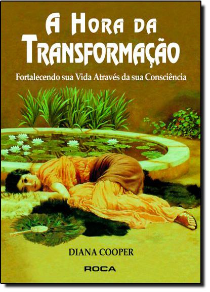 Hora da Transformação – Fortalecendo sua Vida Através da sua Consciência, A, livro de Phillip Cooper