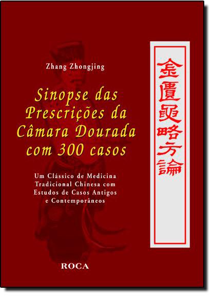 Sinopse das Prescrições da Câmara Dourada com 300 Casos, livro de Zhang Zhongjiang