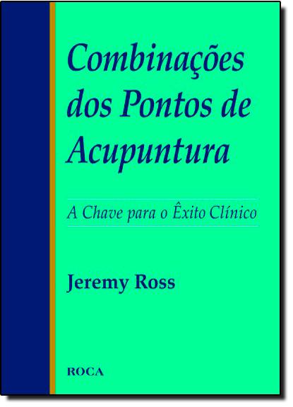 Combinações dos Pontos de Acupuntura, livro de Jurandyr Luciano Sanches Ross
