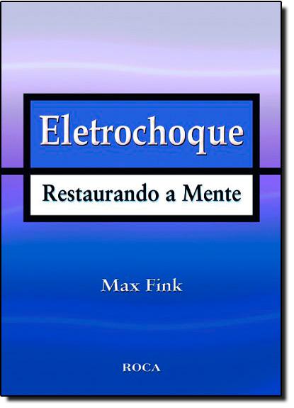 Eletrochoque: Restaurando a Mente, livro de FINK