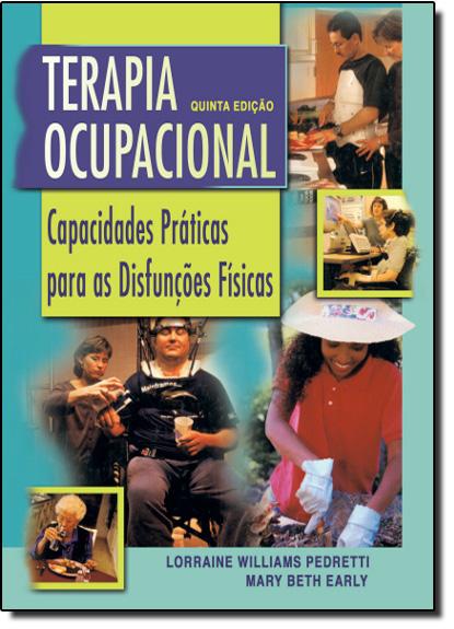 Terapia Ocupacional: Capacidades Práticas para as Disfunções Físicas, livro de EARLY