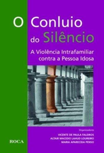 O Conluio do Silêncio. A Violência Intrafamiliar Contra a Pessoa Idosa, livro de Vicente de Paula Faleiros, Maria Aparecida Penso, Altair Macedo Lahud