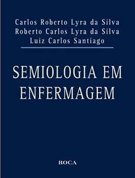 Semiologia em enfermagem, livro de Luiz Carlos Santiago, Carlos Roberto Lyra da Silva, Roberto Carlos Lyra da Silva