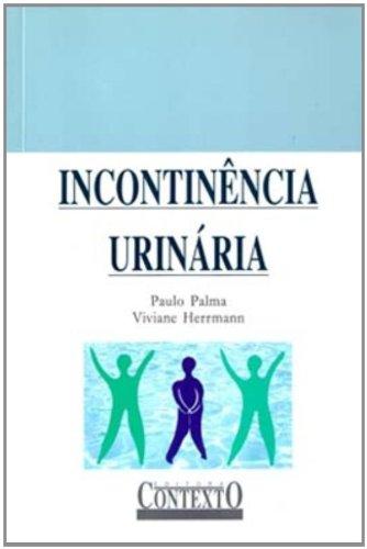 INCONTINÊNCIA URINÁRIA, livro de PAULO PALMA, VIVIANE HERMANN