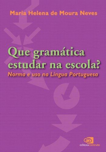 Que Gramática Estudar na Escola? Norma e Uso na Língua Portuguesa, livro de Maria Helena de Moura Neves