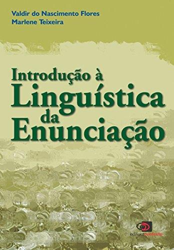 INTRODUÇÃO A LINGUÍSTICA DA ENUNCIAÇÃO, livro de VALDIR DO NASCIMENTO FLORES, MARLENE TEI