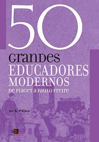 50 GRANDES EDUCADORES MODERNOS: DE PIAGET A PAULO FREIRE, livro de JOY A. PALMER