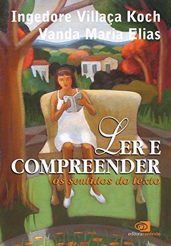 Ler e Compreender. Os Sentidos do Texto, livro de Ingedore Villaça Koch, Vanda Elias