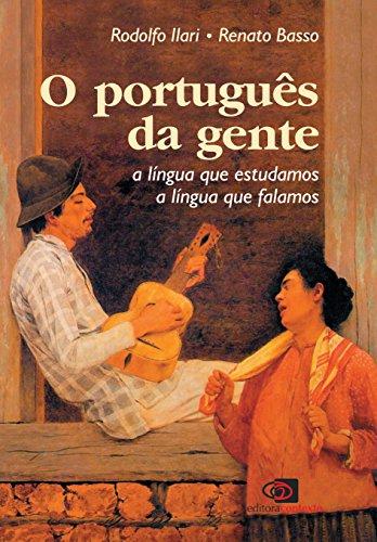 O Português da Gente. A Língua que Falamos, A Língua que Estudamos, livro de Rodolfo Ilari, Renato Basso