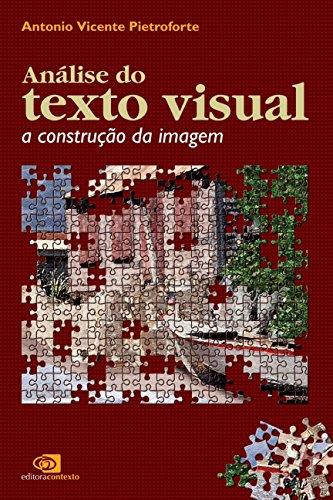 ANÁLISE DO TEXTO VISUAL: A CONSTRUÇÃO DA IMAGEM, livro de ANTÔNIO VICENTE PIETROFORTE