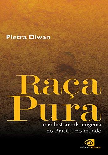 Raça Pura. Uma História da Eugenia no Brasil e no Mundo, livro de Pietra Diwan