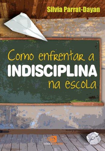 Como Enfrentar a Indisciplina na Escola, livro de Silvia Parrat-Dayan