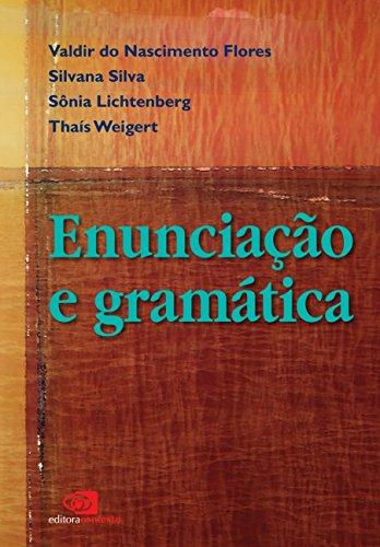 ENUNCIAÇÃO E GRAMÁTICA, livro de VALDIR DO NASCIMENTO FLORES, SILVANA SIL