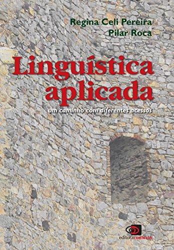 Linguística Aplicada. Um Caminho com Diferentes Acessos, livro de Regina Celi Pereira, Pilar Roca
