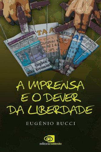 IMPRENSA E O DEVER DA LIBERDADE, A, livro de EUGÊNIO BUCCI