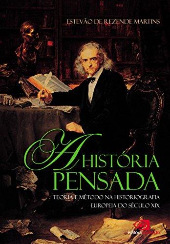 HISTÓRIA PENSADA: TEORIA E MÉTODO DA HISTORIOGRAFIA EUROPÉIA DO SÉCULO XIX, A, livro de ESTEVAO DE REZENDE MARTINS