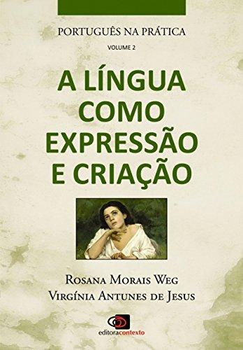 PORTUGUÊS NA PRÁTICA - VOL.2 - A LÍNGUA COMO EXPRESSÃO E CRIAÇÃO, livro de ROSANA MORAIS WEG, VIRGINIA ANTUNES DE J