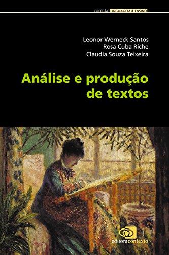 Análise e Produção de Textos, livro de Leonor Werneck, Rosa Cuba, Claudia S. Teixeira