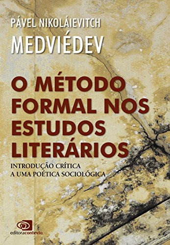 O método formal nos estudos literários - Introdução crítica a uma poética sociológica, livro de Pável Nikoláievitch Medviédev