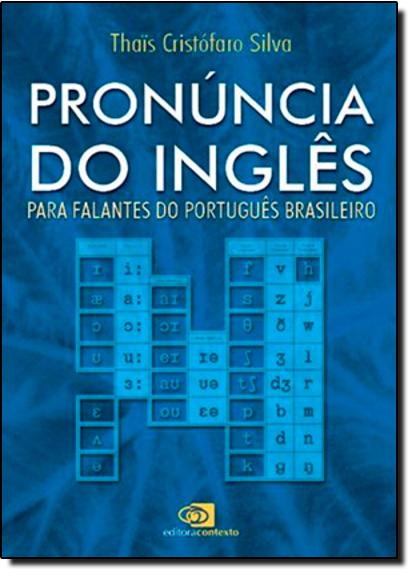 Pronúncia do Inglês: Para Falantes do Português Brasileiro, livro de Thais Cristófaro Silva