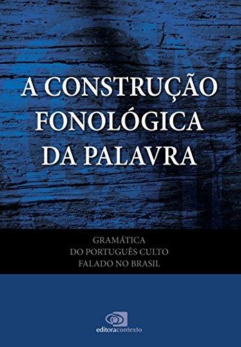 Gramática do Português Culto Falado no Brasil. A Construção Fonológica da Palavra - Volume VII, livro de Maria Bernadete M. Abaurre, Ataliba de Castilho