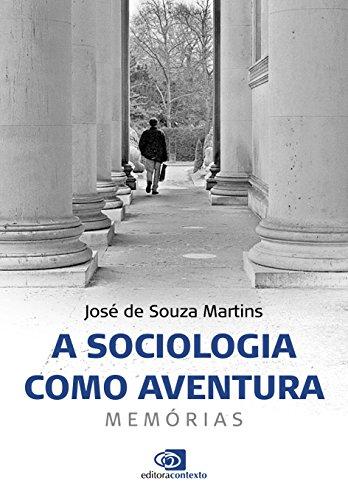 A Sociologia Como Aventura. Memórias, livro de José de Souza Martins