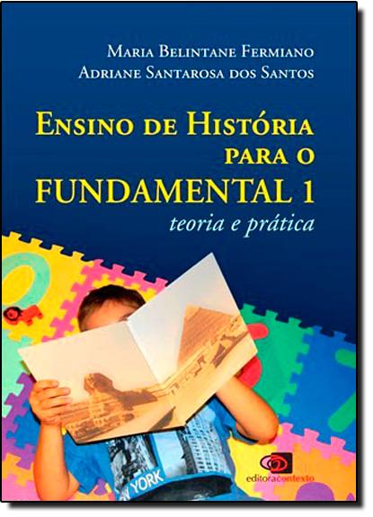 Ensino de História Para o Fundamental 1: Teoria e Prática, livro de Adriane Santarosa dos Santos