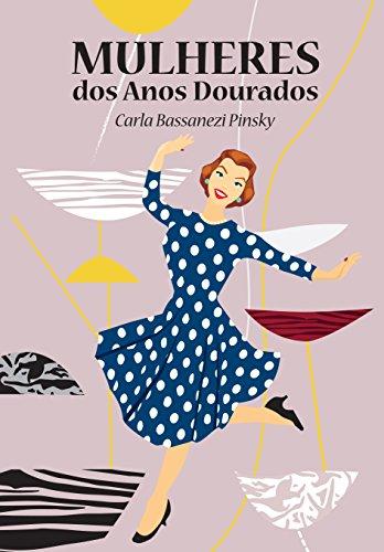Mulheres dos Anos Dourados, livro de Carla Bassanezi Pinsky