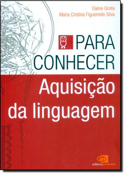 Para Conhecer Aquisição da Linguagem, livro de Elaine Grolla