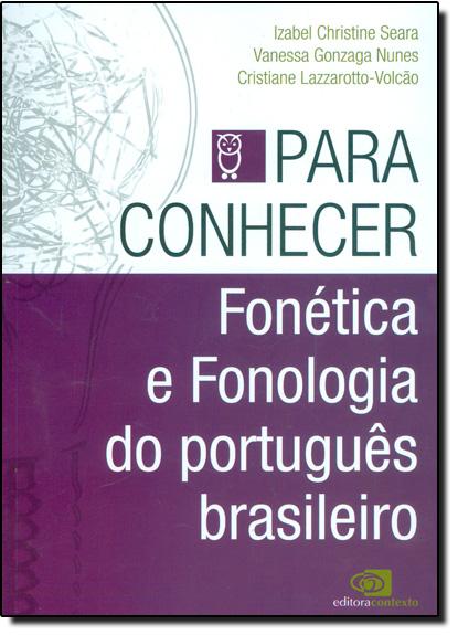 Fonética e Fonologia do Português Brasileiro - Vol.2 - Coleção Para Conhecer, livro de Izabel Christine Seara