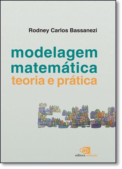 Modelagem Matemática: Teoria e Prática, livro de Rodney Carlos Bassanezi