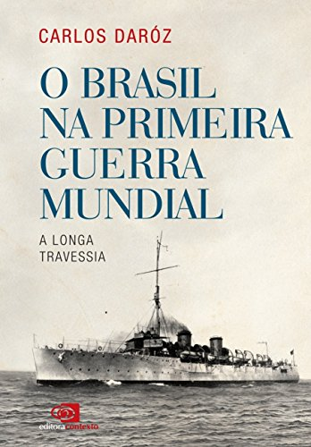 Brasil na Primeira Guerra Mundial, O: A Longa Travessia, livro de Carlos  Daróz