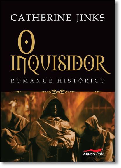 Inquisidor, O: Romance Histórico, livro de Catherine Jinks