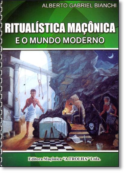 Ritualística Maçônica e o Mundo Moderno, livro de Alberto Gabriel Bianchi