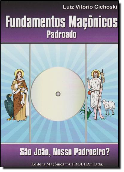 Fundamentos Maçônicos Padroado: São João Nosso Padroeiro?, livro de Luiz Vitorio Cichoski