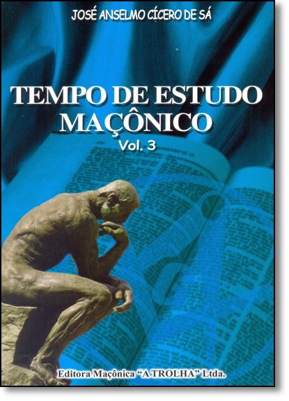 Tempo de Estudo Maçônico - Vol.03, livro de José Anselmo Cícero de Sá