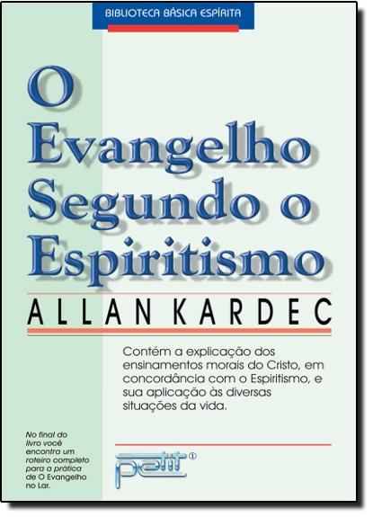 Evangelho Segundo o Espiritismo, O: Contém a Explicação dos Ensinamentos Morais do Cristo, em Concordância com o Espirit, livro de Allan Kardec