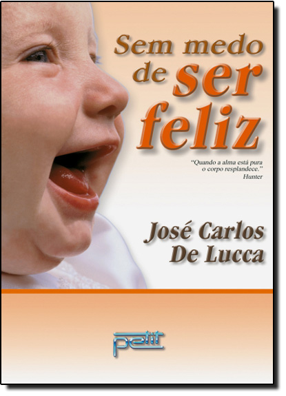 Sem Medo de Ser Feliz, livro de José Carlos Lucca