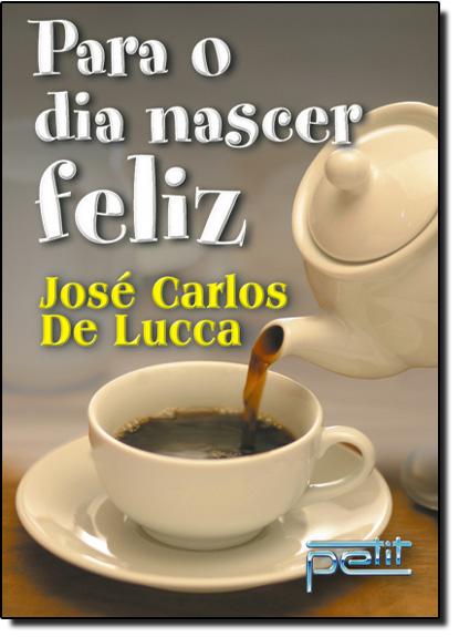 Para O Dia Nascer Feliz, livro de José Carlos de Lucca