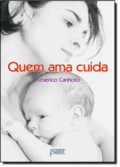 QUEM AMA CUIDA, livro de Americo Canhoto