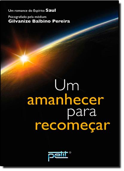 Amanhecer Para Recomeçar, Um, livro de Gilvanize Balbino Pereira