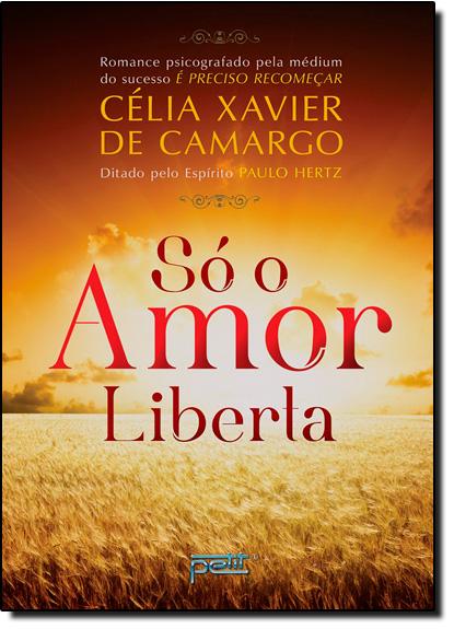 Só o Amor Liberta, livro de Célia Xavier Camargo