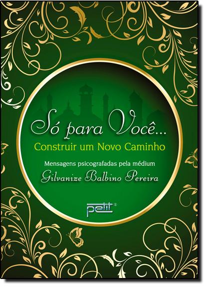 Só Para Você... Construir um Novo Caminho, livro de Gilvanize Balbino Pereira