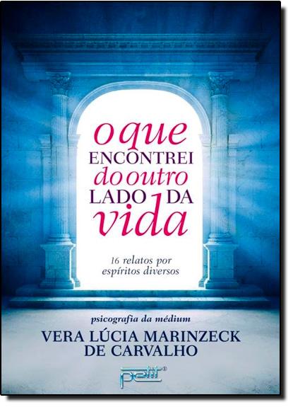 Que Encontrei do Outro Lado da Vida, O, livro de Vera Lúcia Marinzeck de Carvalho