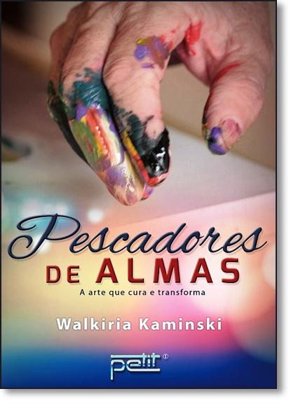 Pescadores de Almas: A Arte que Cura e Transforma, livro de Walkiria Kaminski