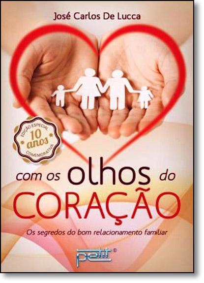 Com os Olhos do Coração: Os Segredos do Bom Relacionamento Familiar, livro de José Carlos de Lucca
