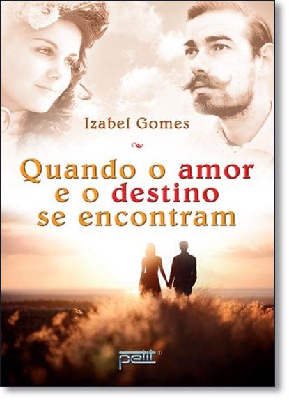 Quando o Amor e o Destino se Encontram, livro de Maria Izabel Gomes Silva